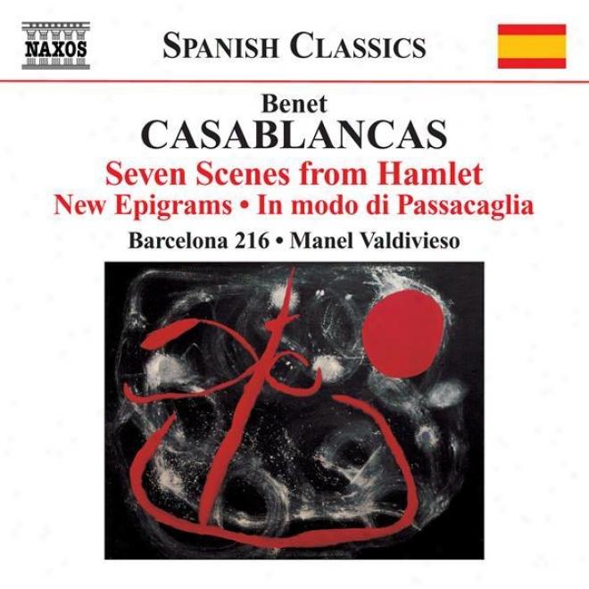 Casablancas, B.: 7 Escenes De Hamlet / New Epigrams / In Modo Di Passacaglia (jutsum, Barcelona 216, Valdivieso)