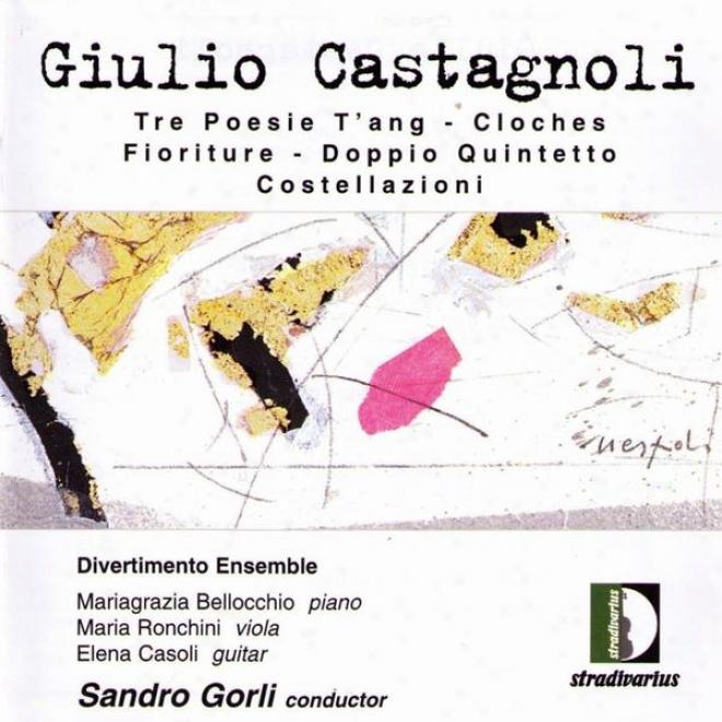 Castagnoli: Tre Poesie T'ang, Cloches Fioriture, Doppio Quintetto, Costellazioni