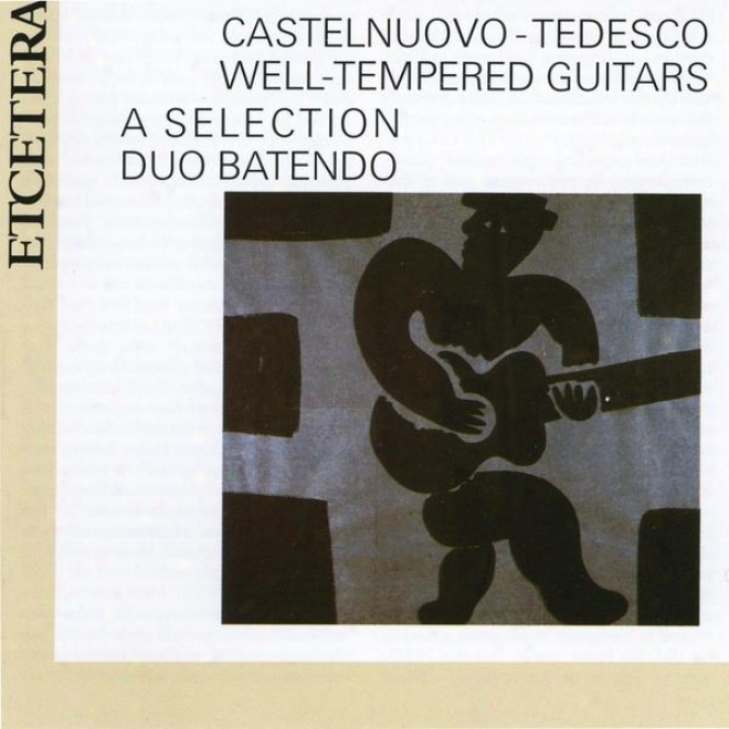 Castelnuovo-tedesco, Guitar Duos, Ths Well Tempered Guitars, Selection, Preludess And Fugues