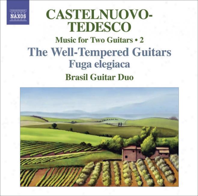Castelnuov-otedesco, M.: Melody For Two Guitars, Vol. 2 (brasil Guitar Duo) - Fuga Elgiaca / Les Guitares Bien Temperees: Nos. 13-
