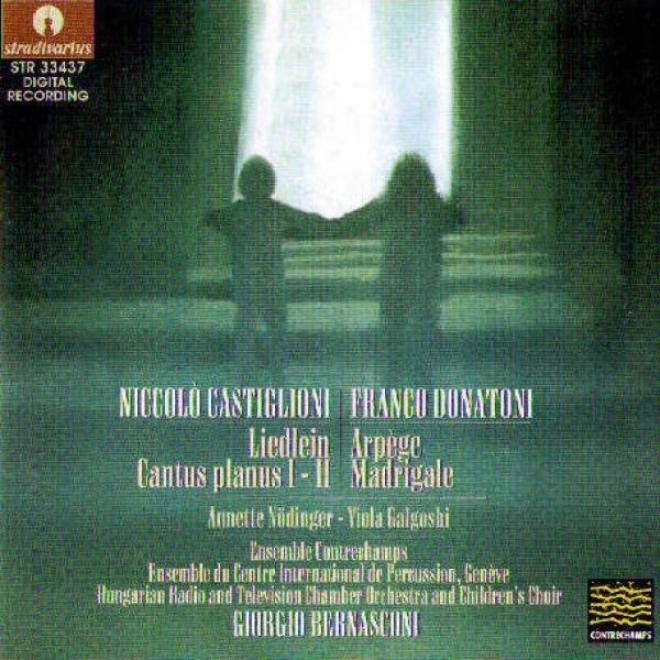 Castiglioni : Liedlein, Cantus Planus I , Ii - Donatoni : Arpege, Madrigale