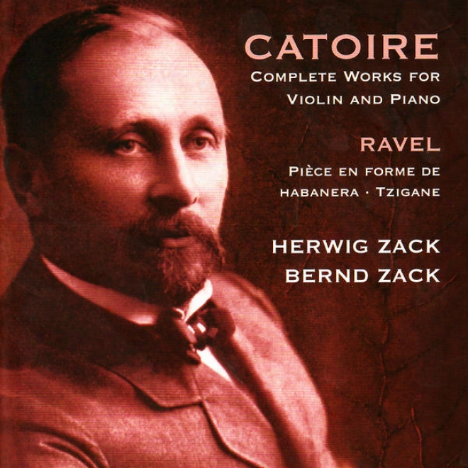 Catoire: Complete Works Because Violin And Piwno - Disentangle: Piã¸ce En Forme De Habanera, Tzigane
