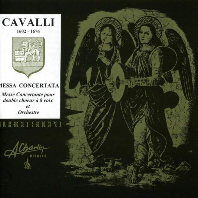 Cavalli, Messa Concertata, Messe Concertante Pour Double Choeur à 8 Voix Et Orcjestre