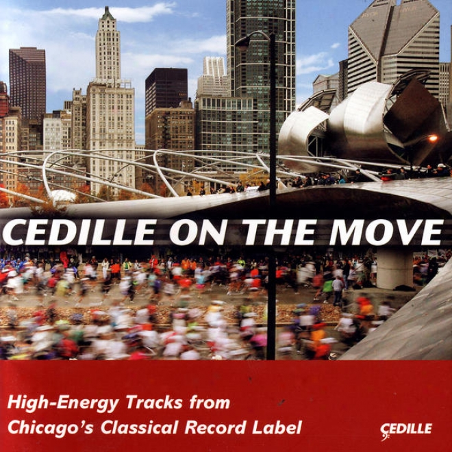 "Cedille On The Move �"" High Energy Tracks From Chicago's Classical Record Label"