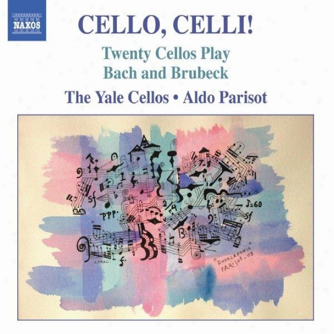 """Cello, Celli! �"""" The Music Of Bach And Brubeck Arranged For Cello The whole"""