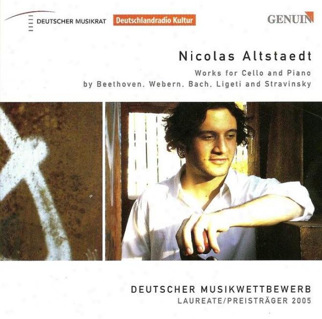 Cello Recital: Altstaedt, Nicolas - Beethoven, L. Van / Webern, A. / Bach, J.s. / Ligsti, G. / Stravinsky, I.