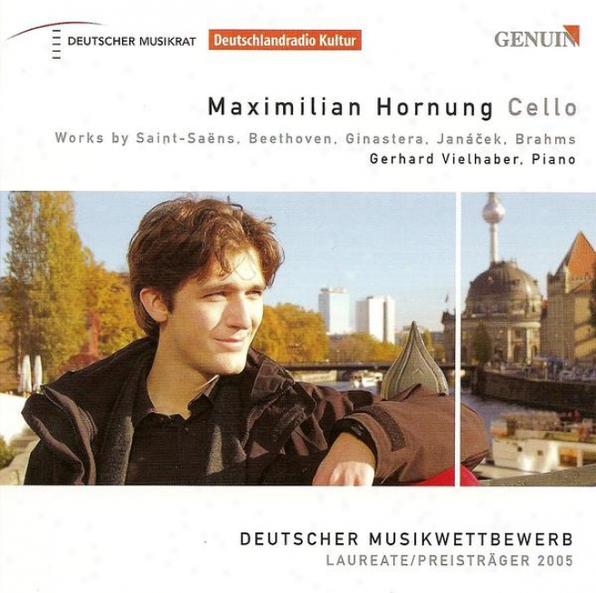 Cello Recital: Hornung, Maximilian - Saint-saens, C. / Beethoven, L. Van / Ginastera, A. / Janacek, L. / Brahms, J.