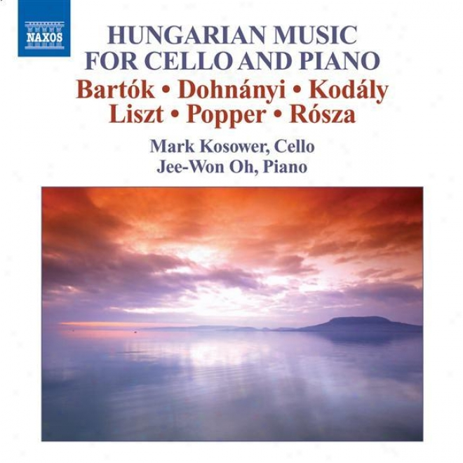 Cello Recital: Kosower, Mark - Bartok,B . / Dohnanyi, E. / Kodaly, Z. / Liszt, F. / (hungarian Music For Cello And Piano)