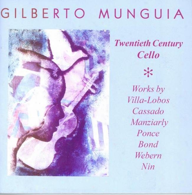 """Cello Recital: Munguia, Gilberto �"""" Villa-lobos, H. / Cassado, G. / Manziarly, M. De / Ponce, M. / Bond, V. / Webern, A. / Nin, J."""