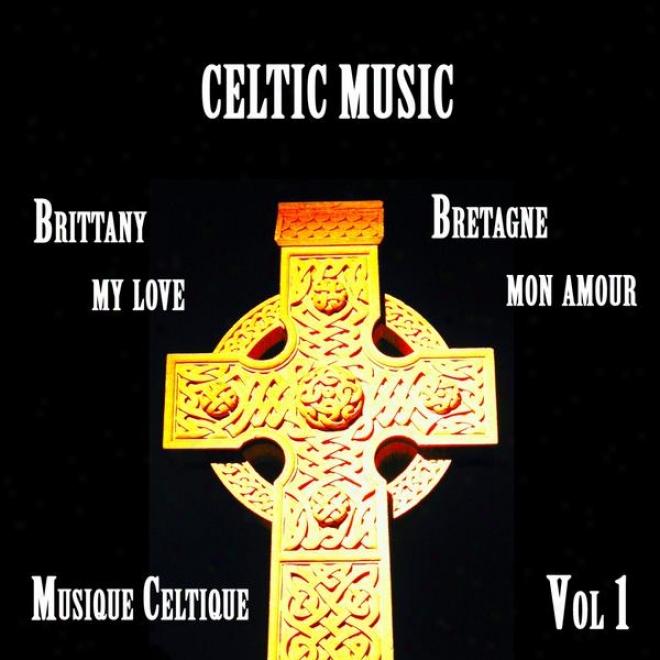 Celtic Music, Brittany My Love, Bretagne Mon Amour, Musique Celtique , Vol 1