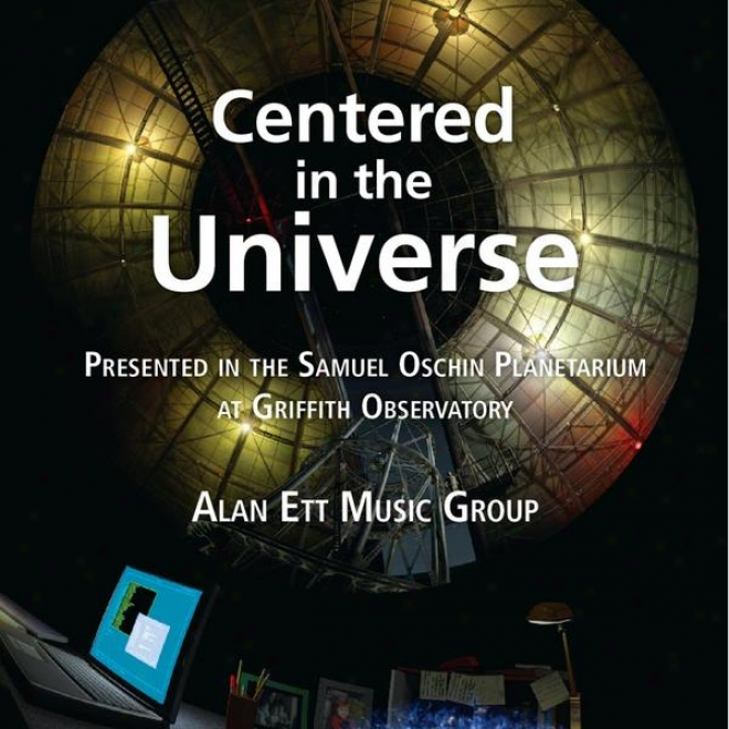 Centered In The Universe (presented In The Samuel Oschin Planetarium At The Griffith Observatory)