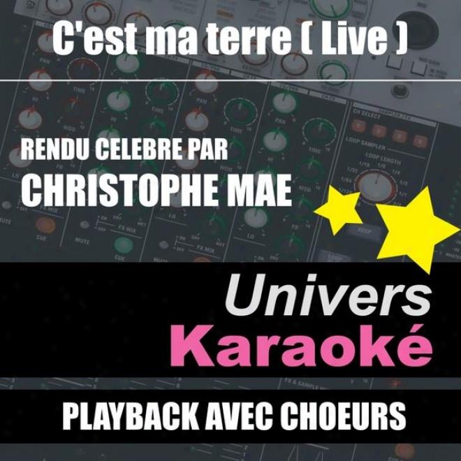 C'est Ma Terre (live) [rendu Cã©lã¸bre Par Christophe Maã©] {version Karaokã© Avrc Choeurs} - Single