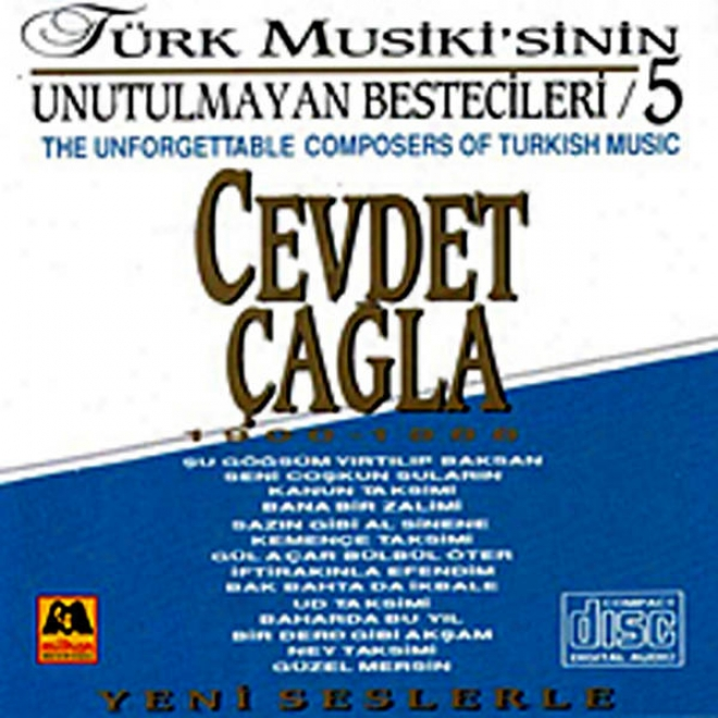 Cevdet Çagla - Tã¼rk Musikisinin Unutulmayan Bestecileri 5 (tbe Unforgettable Composers Of Turkish Music)