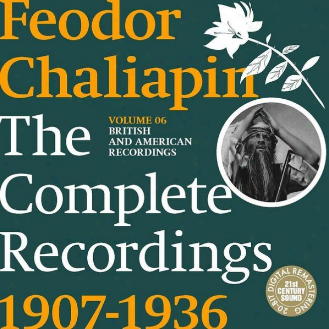 Chaliapin: The Complete Reordings 1907-1936 Volume 6. British And American Recordings