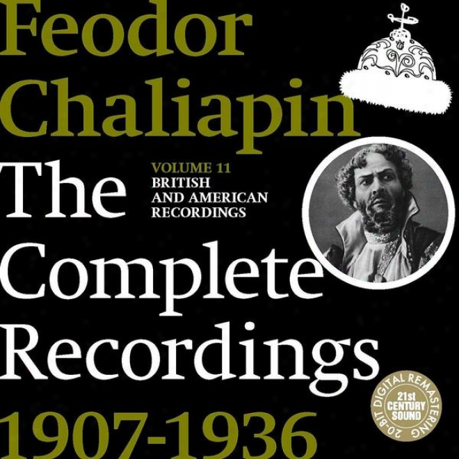 Chaliapin: The Complete Recordings 1907-1936 Volume 11. British And American Recordings