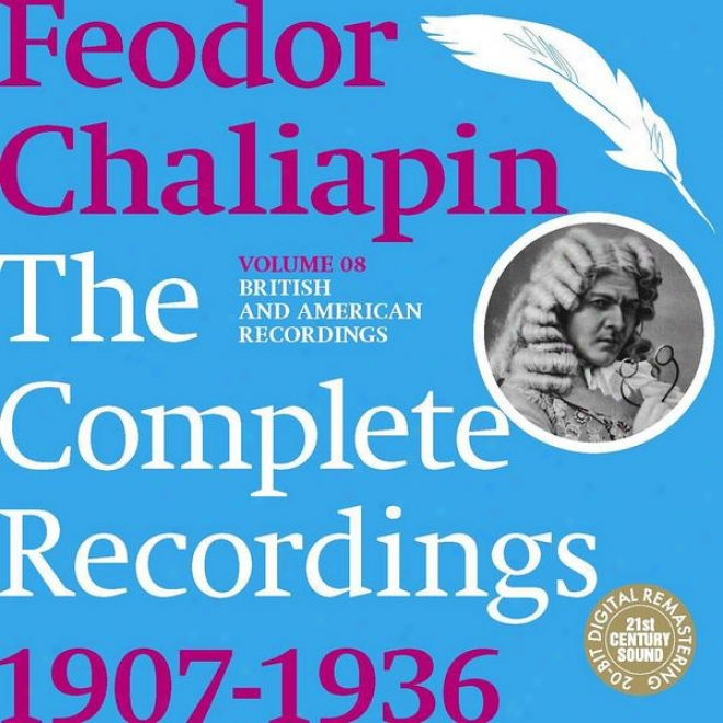 Chaliapin: The Compldte Recordings 1907-1936 Volume 8. British And American Recordings