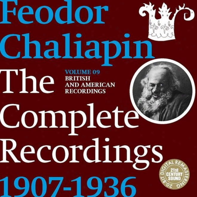 Chaliapin: The Complete Recordings 1907-1936 Volume 9. British And American Recordings