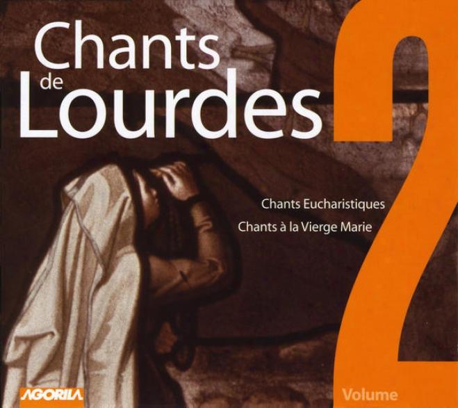 Chants De Lourdes, Vol. 2 - ChantsE ucharistiques, Chants à La Vierge Marie