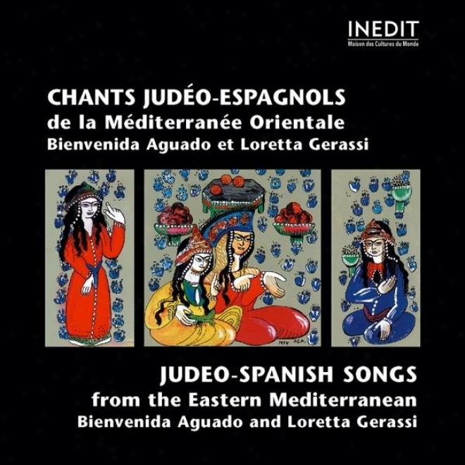 Chants Judã©o-eqpagnols De La Mã©diterrannã©e Orientale. Judeo-spanish Songs.