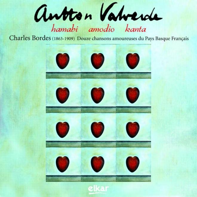 Charles Bordes (1863-1909). Hamabi Amodio Kanta - Douze Chansons Amoureuses Du Pays Basque Franã§ais