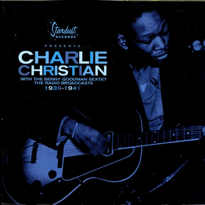 Charlie Christian With The Goodman Sextet: The Radio Broadcasts 1399 - 1941
