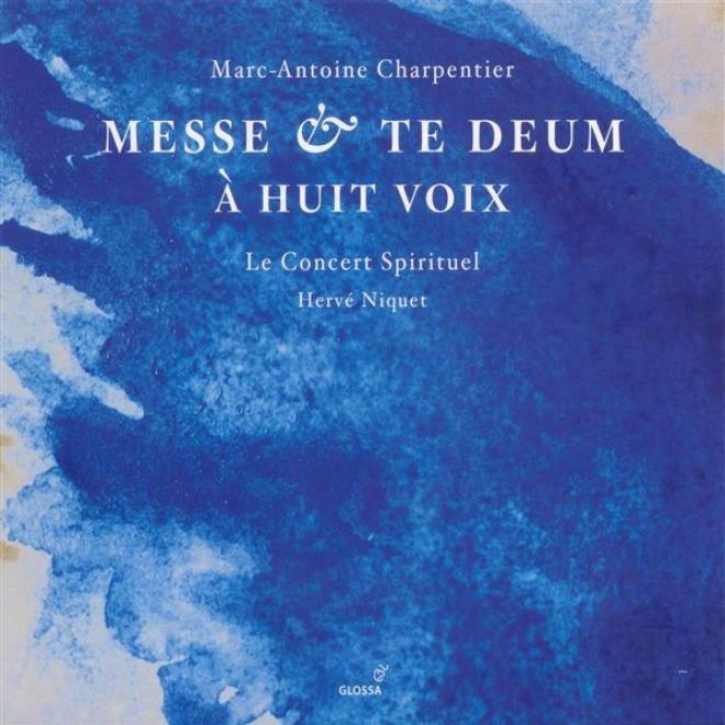 Charpentier, M.-a.: Messe A 8 Voix Et 8 Violons Et Flutes / Te Deum A 8 Voix Avec Flutes Et Viloons (le Concert Spirituel, Niquet)