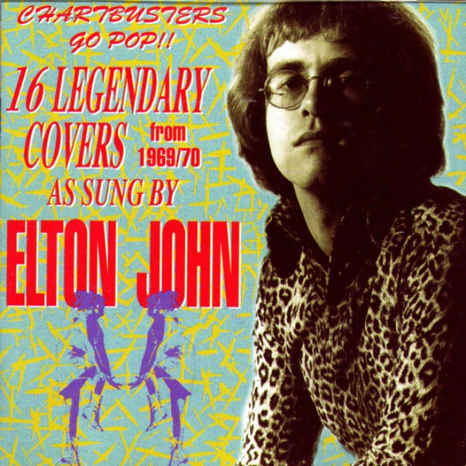 Chartbusters Go Pop!! 16 Legendary Covers From 1969/70 As Sung By Elton John