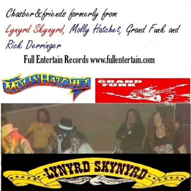 Chasber&friends From Lynyrd Skyntrd, Molly Hatchet, Grand Funk Railroad, Rick Derringer
