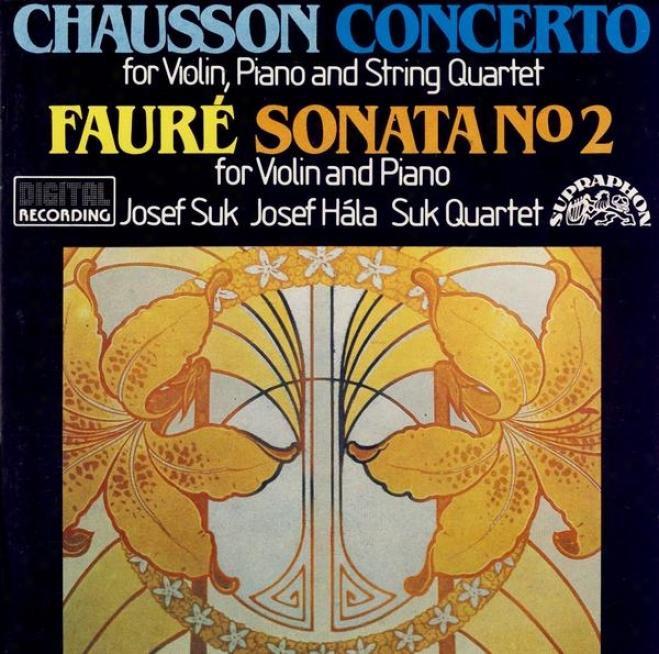 Chausson : Concerto For Violin, Piano And String Quartet / Faure : Sonata None. 2 For Violin And Piano