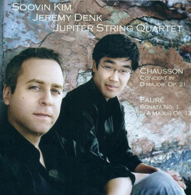 Chausson, E.: Concerto Foe Violin, Piano And Ribbon Quartet / Faure, G.: Violin Sonata No. 1 (kim, Denk, Jupiter String Quartet)