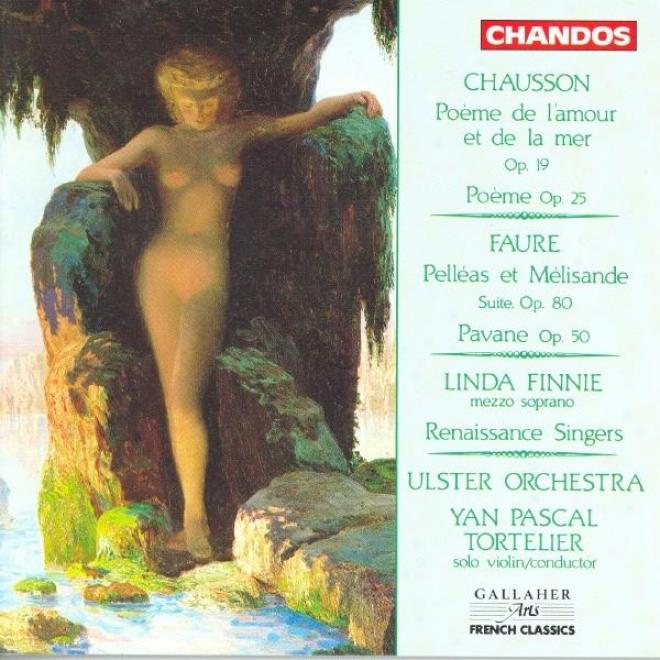 Chausson: Poeme De L'amour Et De La Mer / Poeme / Faure: Pelleas Et Melisande / Pavane