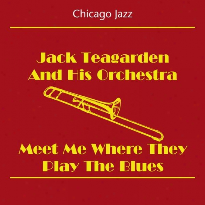 Chicago Jazz (jack Teagarden And His Orchestra - Meet Me Where They Play The Blues)
