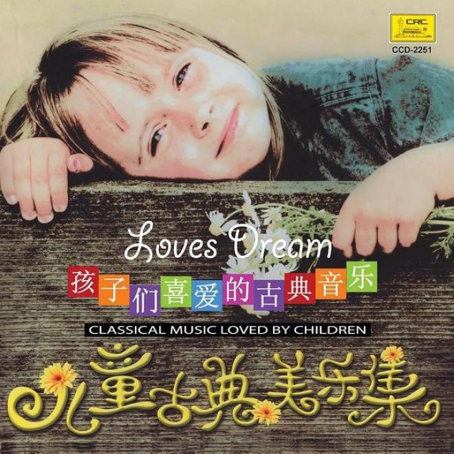 Children�s Classical Music: Loves Dream (er Tong Gu Dian Mei Yue Ji: Ai Zhi Meng)
