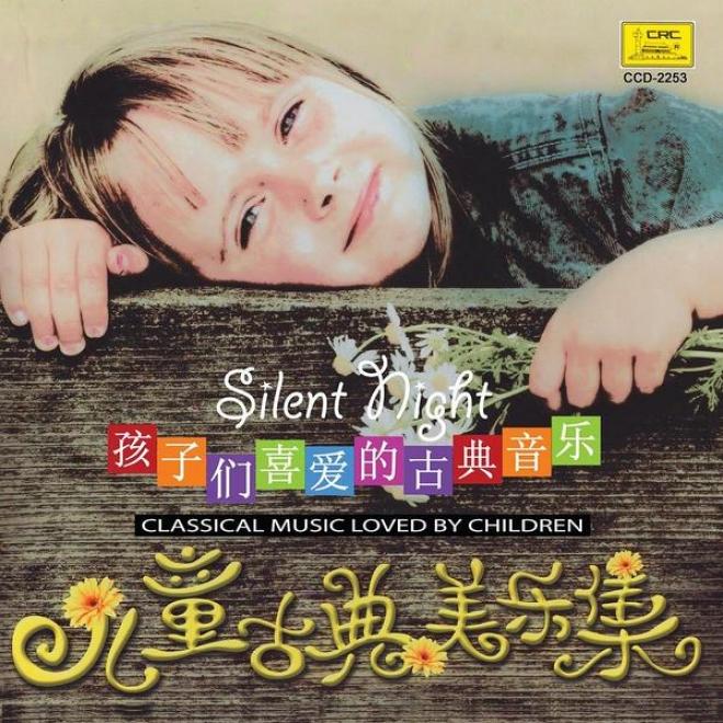 Children�s Classical Music: Silent Night (er Tong Gu Diian Mei Yue Ji: Ping An Ye)