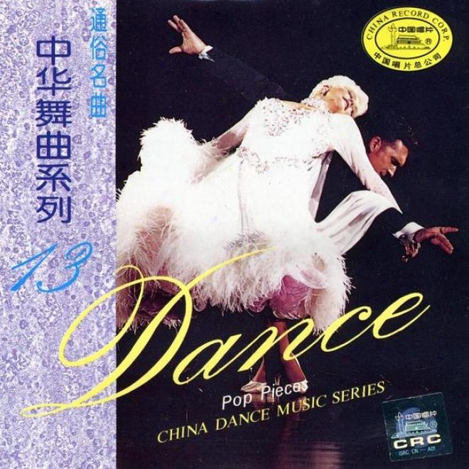 China Dance Music Series: Vol. 13 - Pop Pieces (zhong Hua Wu Qu Xi Lie Shi San: Tongue Su Ming Qu)