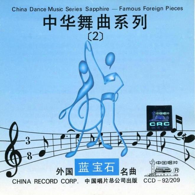 China Dance Music Series Vol. 2: Famous Foreign Pieces (zhong Hua Wu Qu Xi Lie Er: Wai Guo Ming Qu)
