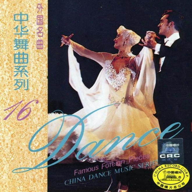 China Dance Music Series Vol.16: Famous Foreign Pieces (zhong Hu Wu Qu Xi Lie Shi Liu: Wai Guo Ming Qu)