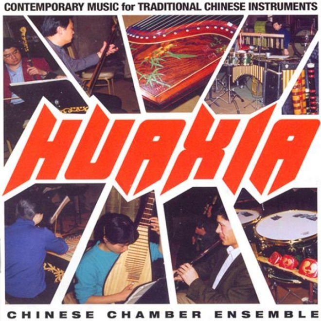 China Huaxia Chamber Ensemble: Contemporary Music For Traditional Chinese Instruments