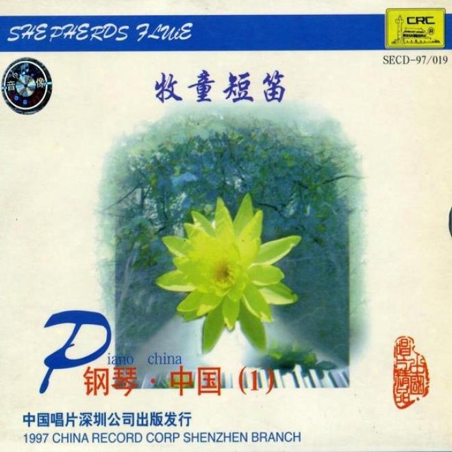 Chinese Piano: Vol. 1 - Shepherd Boys Flute (gang Qin Zhong Guo Yi: Mu TongD uan Di)