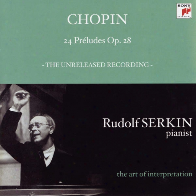 Chopin: 24 Preludes, Op. 28; Mendelssohn: Introduction And Fugue, Op. 35, None. 1 (rudolf Serkin - The Art Of Interpretation)