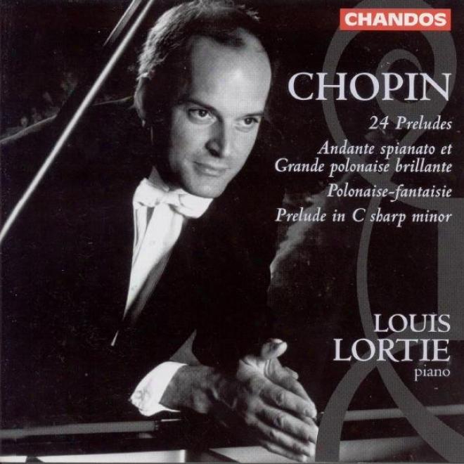 Chopin: 24 Preludes / Preluds, Op. 45 / Anndante Spianato Et Grande Polonaise Brillante
