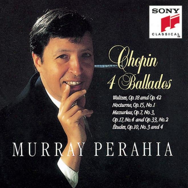 Chopin: Ballades, Waltzes Op. 18 & 42, Nocturne, Op. 15 No. 1; Mazurkas Op. 7 No. 3, Op. 17 No. 4, Op. 33 No. 2, Etudes Op. 10 Nos