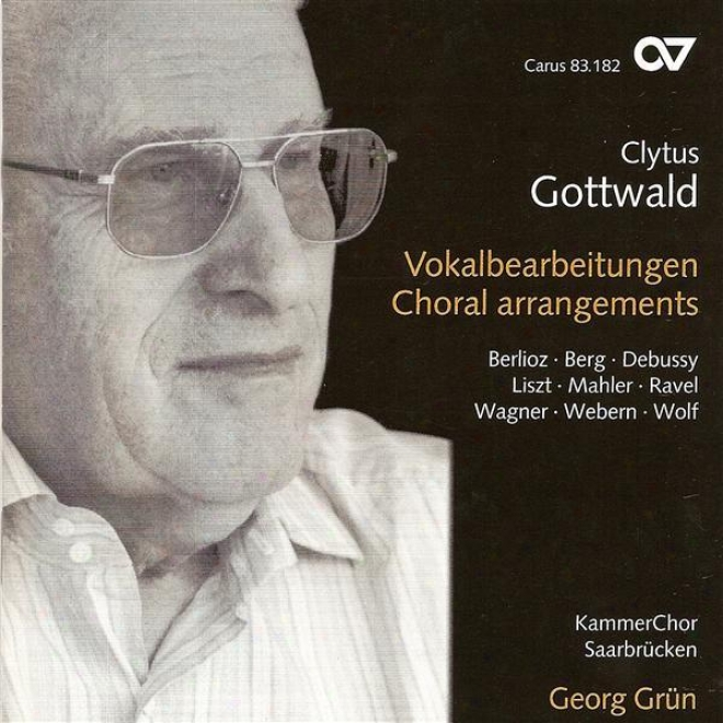 Choral Arrangenents - Berlioz, H. / Disentangle, M. / Debussy, C. / Liszt, F. / Wolf, H. / Berg, A. / Webern, A. (saarbrucken Chamber Ch