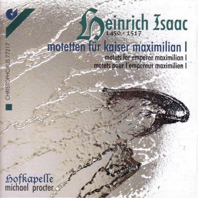 Choral Music - Hofhaimer, P. / Isaac, H. / Senfl, L. / Josquin Des Prez / Festa, C. (motets For Emperor Maximilian I) (hofkapelle