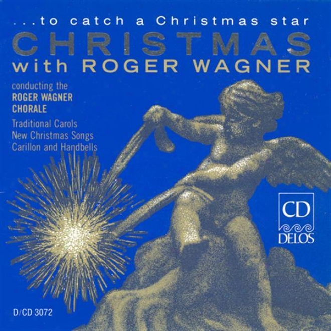 Choral Music - Leontovitch, M. / Rutter, J. / Macgimsey, R. / Gardner, J. (� To Catch A Christmas Star - Christmas With Roger Wagn