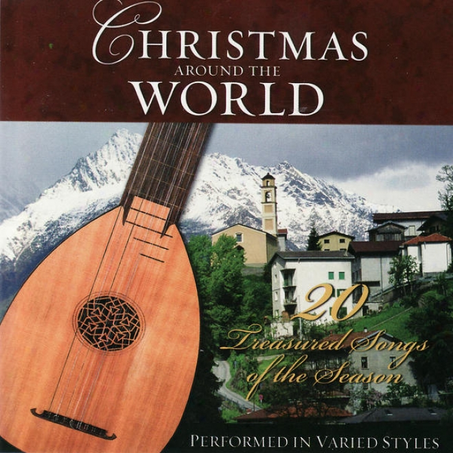 Christmas Around The World- 20 Treasured Songs Of The Season Performed In Varied Styles