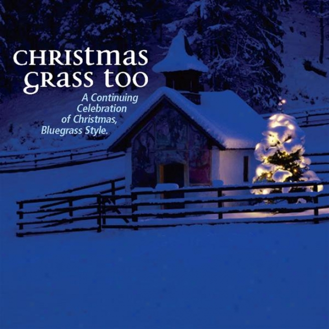 Christmas Grass Too - A Continuing Celebration Of Christmas Bluegrass Style