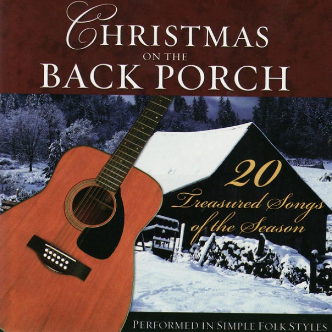 Christmas On The Back Porch- 20 Treasured Songs Of The Season Performed In Simple Folk Styles