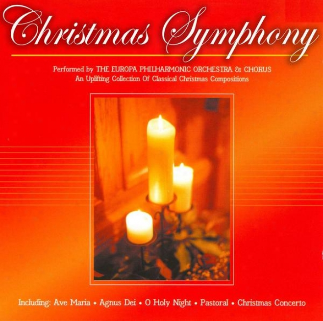 Christmas Symphony - An Uplifting Collection Of Classical Christmas Compositiins