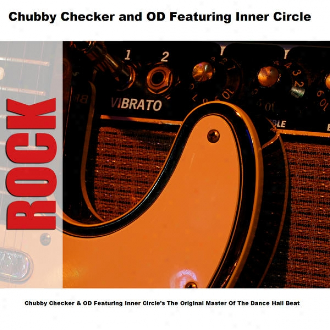 Chubby Checker & Od Featuring Inner Circle's The Original Master Of The Dance Hall Beat